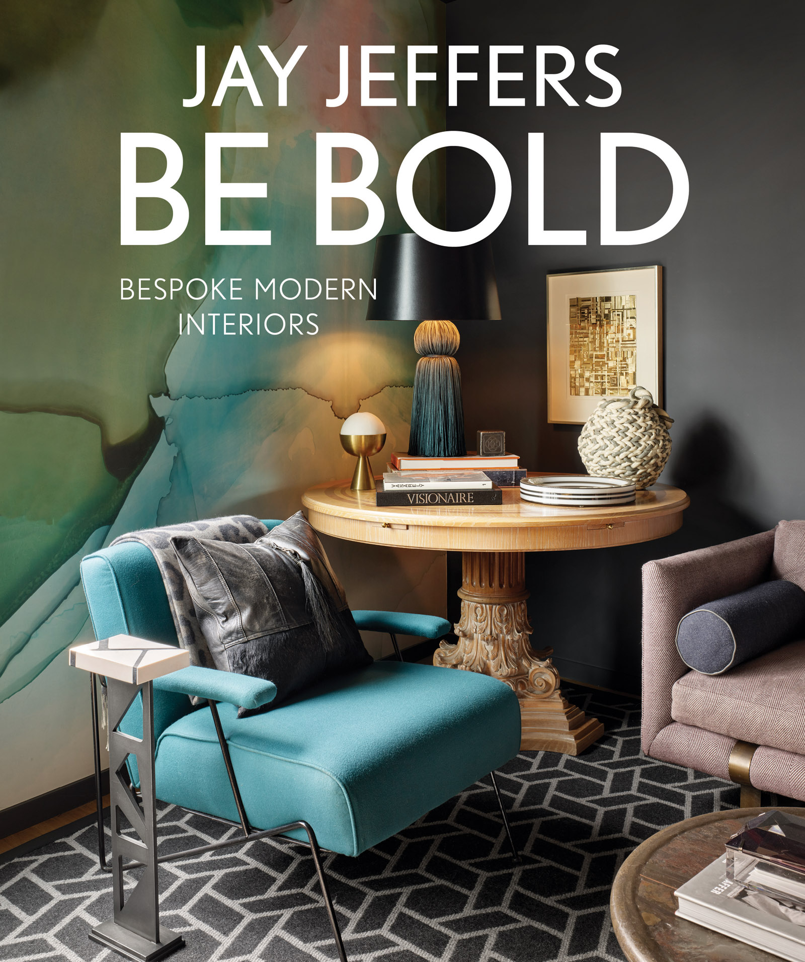 Jay Jeffers Be Bold: Bespoke Modern Interiors