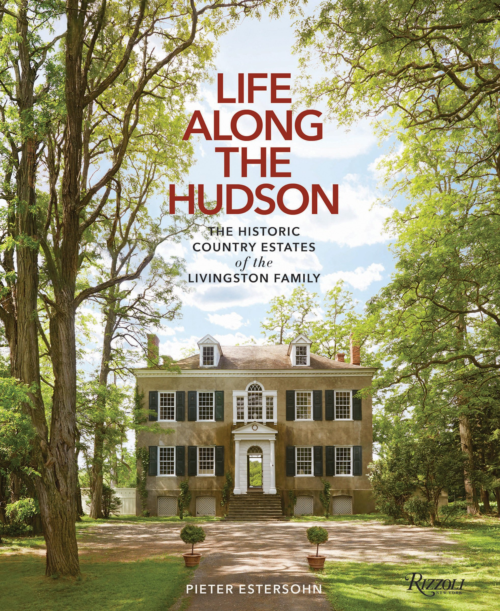 A Life Along the Hudson: The Historic Country Estates of the Livingston Family