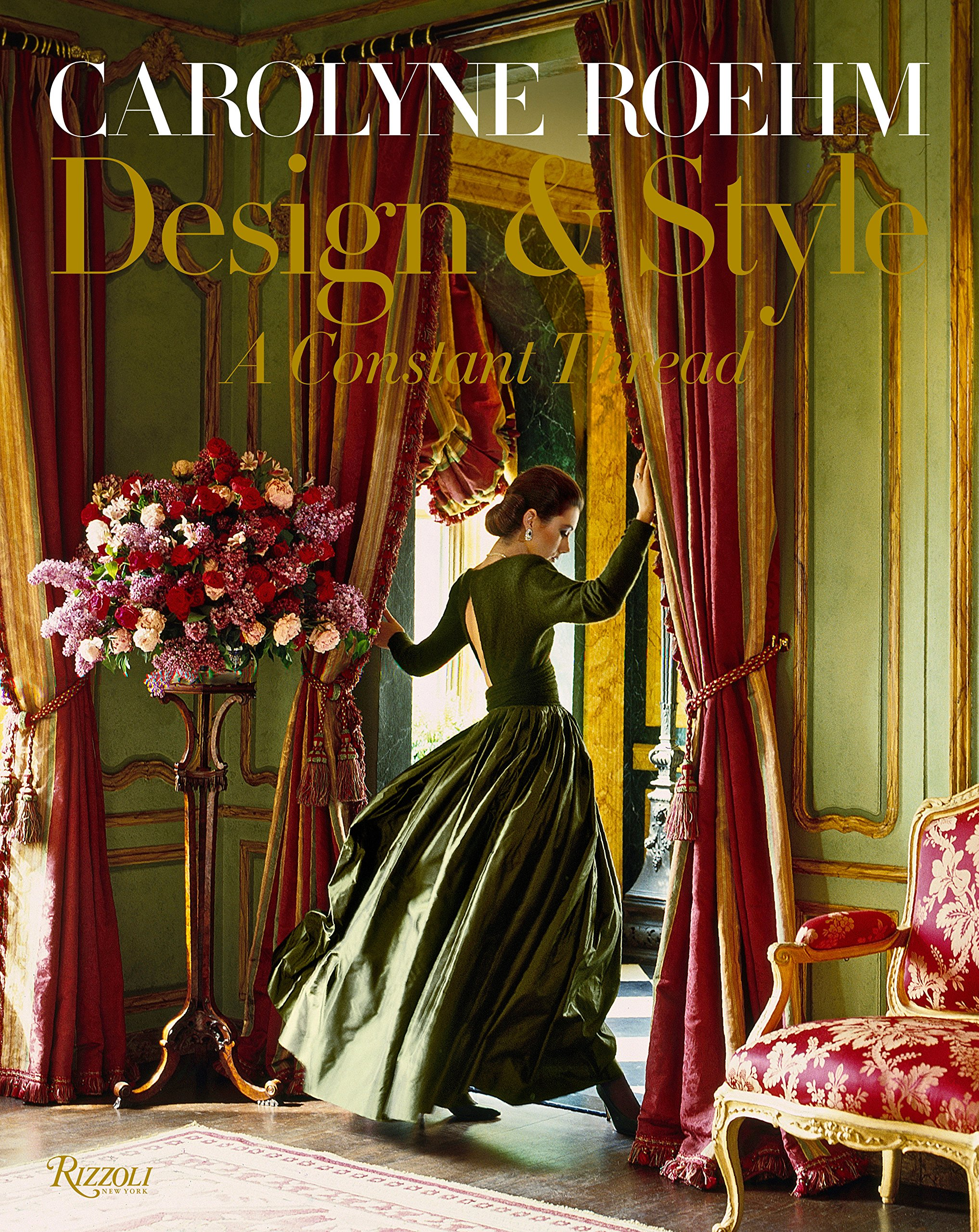 Design & Style: A Constant Thread by Carolyne Roehm Book