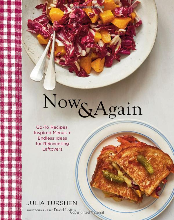 Now and Again: Got-To Recipes, Inspired Menus + Endless Ideas for Reinventing Leftovers