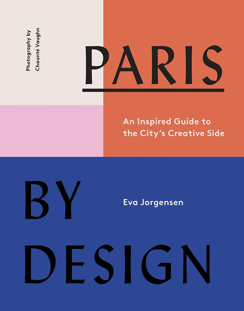 Paris by Design: An Inspired Guide to the City's Creative Side
