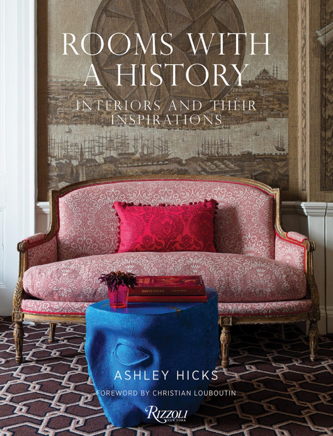 Rooms With A History: Interiors and Their Inspirations by Ashley Hicks