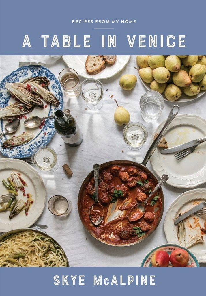 Skye McAlpine A Table in Venice Recipes From My Home Italian Cookbook