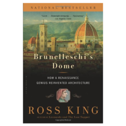 Brunelleschis Dome: How a Renaissance Genius Reinvented Architecture