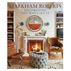 Markham Roberts: Decorating the Way I See it