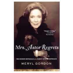 Mrs. Astor Regrets the Hidden Betrayls of a Family Beyond Reproach