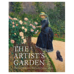 The Artist's Garden: How Gardens Inspired Our Greatest Painters