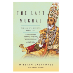 The Last Mughal: The Fall of a Dynasty: Delhi
